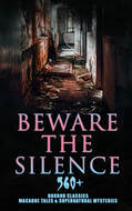 Beware The Silence: 560+ Horror Classics, Macabre Tales & Supernatural Mysteries