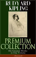 RUDYARD KIPLING PREMIUM COLLECTION: His Greatest Works in One Volume (Illustrated)