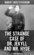 The Strange Case of Dr. Jekyll and Mr. Hyde (Psychological Thriller Classic)