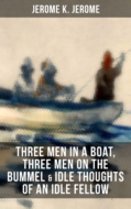 JEROME K. JEROME: Three Men in a Boat, Three Men on the Bummel & Idle Thoughts of an Idle Fellow