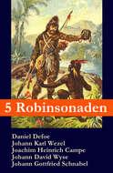 5 Robinsonaden: Robinson Crusoe + Robinson Krusoe + Robinson der Jüngere + Der schweizerische Robinson + Die Insel Felsenburg (mit zahlreichen Illustrationen)