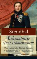 Bekenntnisse eines Ichmenschen: Das Leben des Henri Brulard (Autobiografie + Tagebücher)