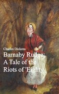 Barnaby Rudge: A Tale of the Riots of \'Eighty