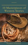 10 Masterpieces of Western Stories (Feathers Classics)