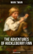 THE ADVENTURES OF HUCKLEBERRY FINN (Illustrated Edition)
