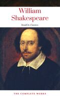 The Actually Complete Works of William Shakespeare (ReadOn Classics)