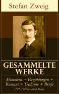 Gesammelte Werke: Memoiren + Erzählungen + Romane + Gedichte + Briefe (107 Titel in einem Buch)