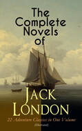 The Complete Novels of Jack London – 22 Adventure Classics in One Volume (Illustrated)