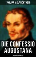 Die Confessio Augustana - Augsburger Bekenntnis