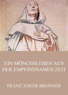 Ein Mönchsleben aus der empfindsamen Zeit