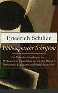 Philosophische Schriften: Über die ästhetische Erziehung des Menschen + Über das Erhabene + Über Anmuth und Würde + Philosophische Briefe und mehr