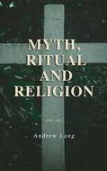 Myth, Ritual and Religion (Vol. 1&2)