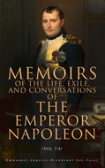 Memoirs of the Life, Exile, and Conversations of the Emperor Napoleon (Vol. 1-4)