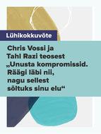 """Lühikokkuvõte Chris Vossi ja Tahl Razi teosest """"Unusta kompromissid. Räägi läbi nii, nagu sellest sõltuks sinu elu"""""""