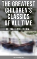 The Greatest Children\'s Classics of All Time – Ultimate Collection: 1400+ Titles in One Book