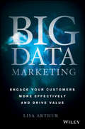 Big Data Marketing. Engage Your Customers More Effectively and Drive Value