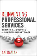 Reinventing Professional Services. Building Your Business in the Digital Marketplace