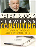 Flawless Consulting, Enhanced Edition. A Guide to Getting Your Expertise Used