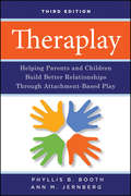 Theraplay. Helping Parents and Children Build Better Relationships Through Attachment-Based Play