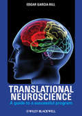 Translational Neuroscience. A Guide to a Successful Program