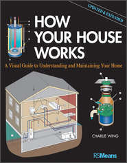 How Your House Works. A Visual Guide to Understanding and Maintaining Your Home, Updated and Expanded