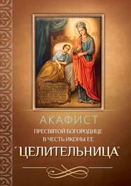 Акафист Пресвятой Богородице в честь иконы Ее «Целительница»