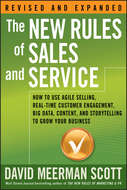 The New Rules of Sales and Service. How to Use Agile Selling, Real-Time Customer Engagement, Big Data, Content, and Storytelling to Grow Your Business